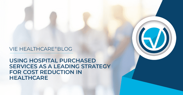 USING HOSPITAL PURCHASED SERVICES AS A LEADING STRATEGY FOR COST REDUCTION IN HEALTHCARE