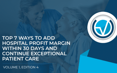 Top 7 Ways to Add Hospital Profit Margin Within 30 Days and Continue Exceptional Patient Care