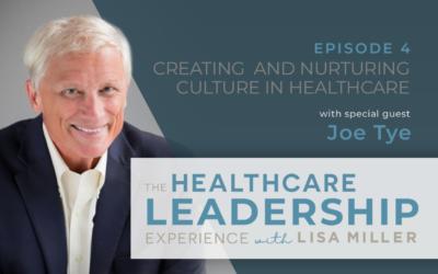 Creating and Nurturing Culture in Healthcare with Joe Tye | Ep.4