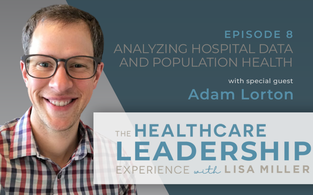 Analyzing Hospital Data and Population Health Strategy with Adam Lorton | Ep. 8