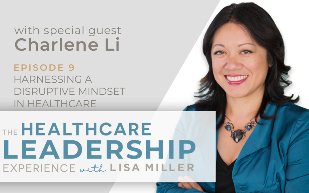 Harnessing a Disruptive Mindset with Charlene Li | Ep. 9