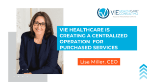 VIE Healthcare® Is Creating a Centralized Operation for Purchased Services